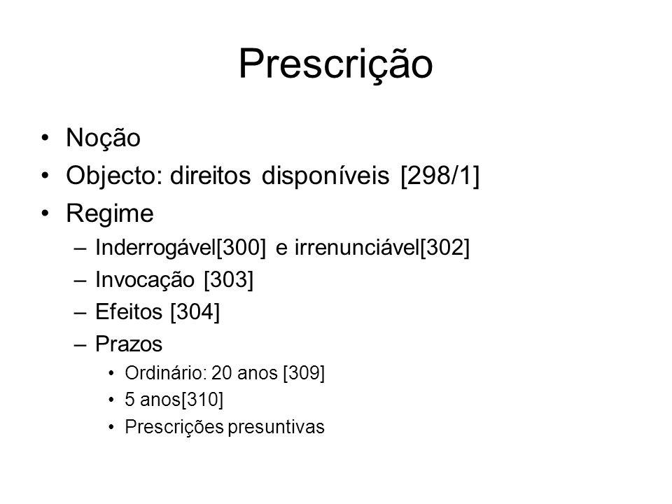 Prescrição Noção Objecto: direitos disponíveis [298/1] Regime